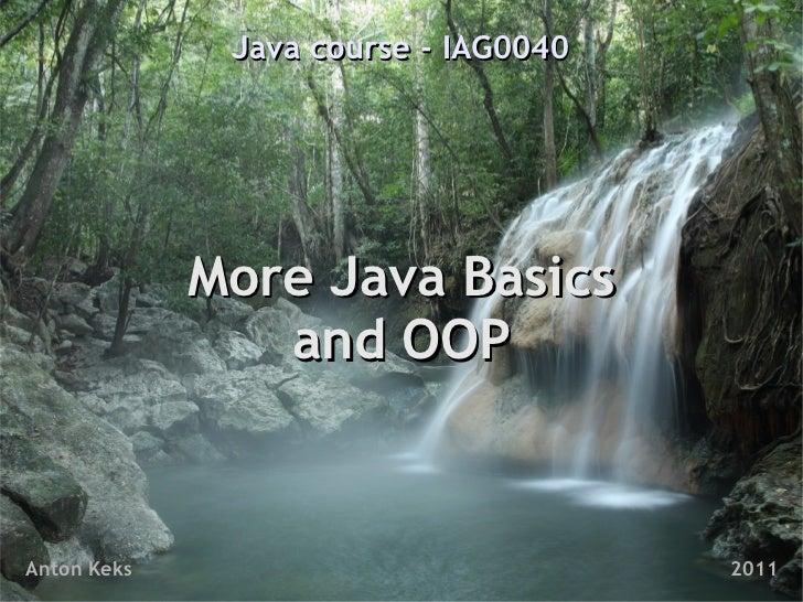 Java course - IAG0040             More Java Basics                and OOPAnton Keks                            2011