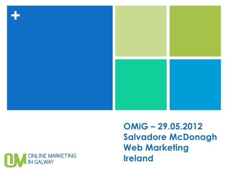 +    OMiG – 29.05.2012    Salvadore McDonagh    Web Marketing    Ireland