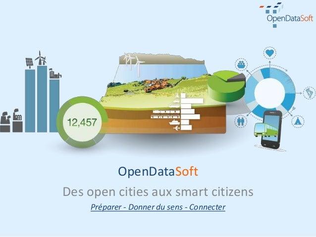 OpenDataSoftDes open cities aux smart citizens     Préparer - Donner du sens - Connecter