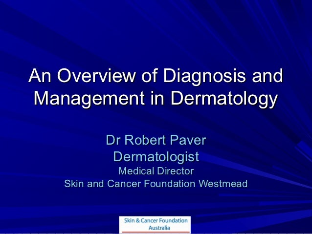 An Overview of Diagnosis andManagement in Dermatology          Dr Robert Paver           Dermatologist              Medica...