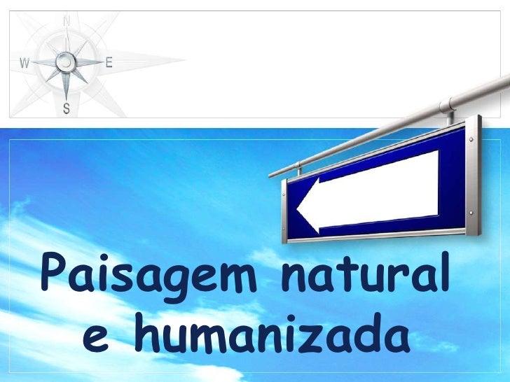 Paisagem natural e humanizada<br />