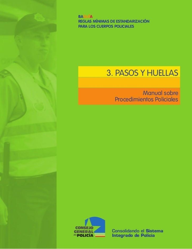 BAQUÍAREGLAS MÍNIMAS DE ESTANDARIZACIÓNPARA LOS CUERPOS POLICIALES             3. PASOS Y HUELLAS                         ...