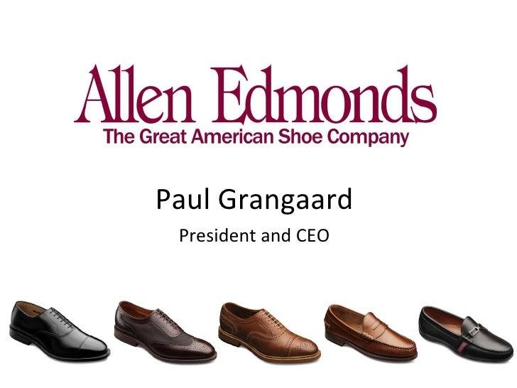 Paul Grangaard, President and CEO of Allen Edmonds Shoe Corp.