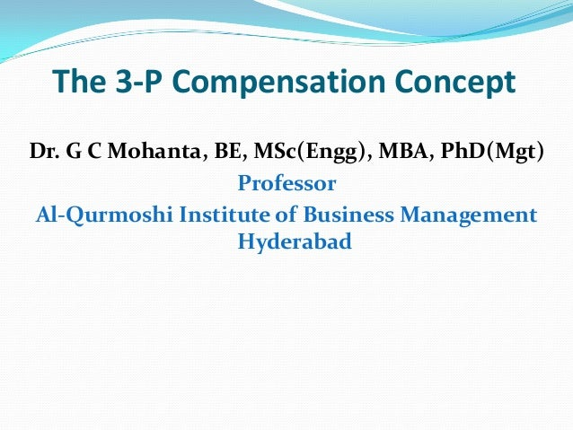 The 3-P Compensation Concept Dr. G C Mohanta, BE, MSc(Engg), MBA, PhD(Mgt) Professor Al-Qurmoshi Institute of Business Man...