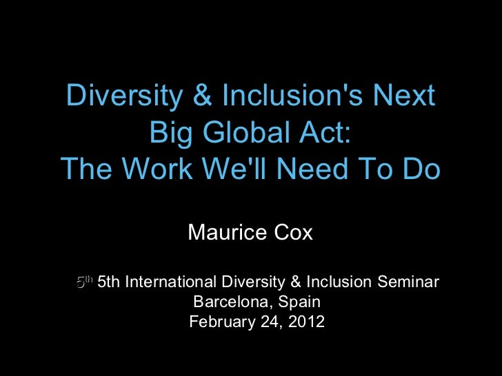 Diversity & Inclusion's Next Big Global Act: The Work We'll Need To Do 5 th   5th International Diversity & Inclusion Semi...