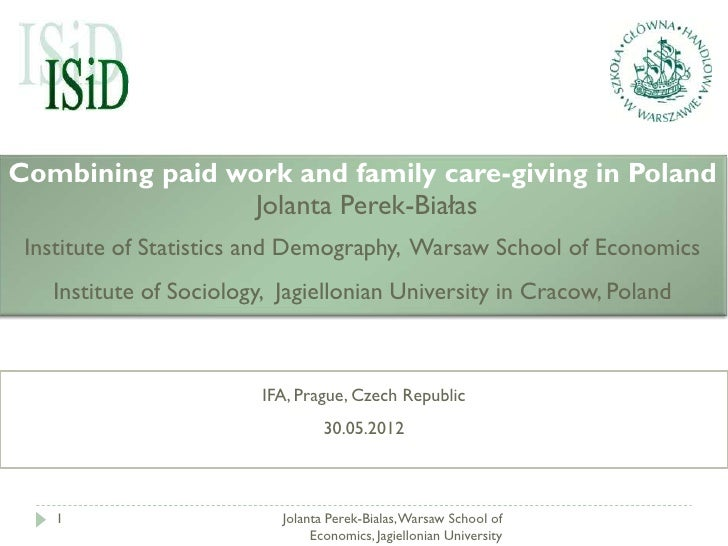 Combining paid work and family care-giving in Poland                 Jolanta Perek-Białas Institute of Statistics and Demo...