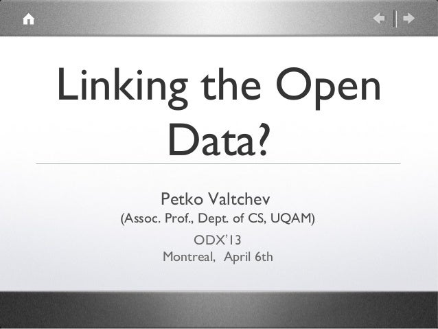 Linking the Open      Data?         Petko Valtchev   (Assoc. Prof., Dept. of CS, UQAM)              ODX'13          Montre...