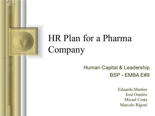 HR Plan for a PharmaCompany        Human Capital & Leadership                 BSP - EMBA E#9                     Eduardo M...