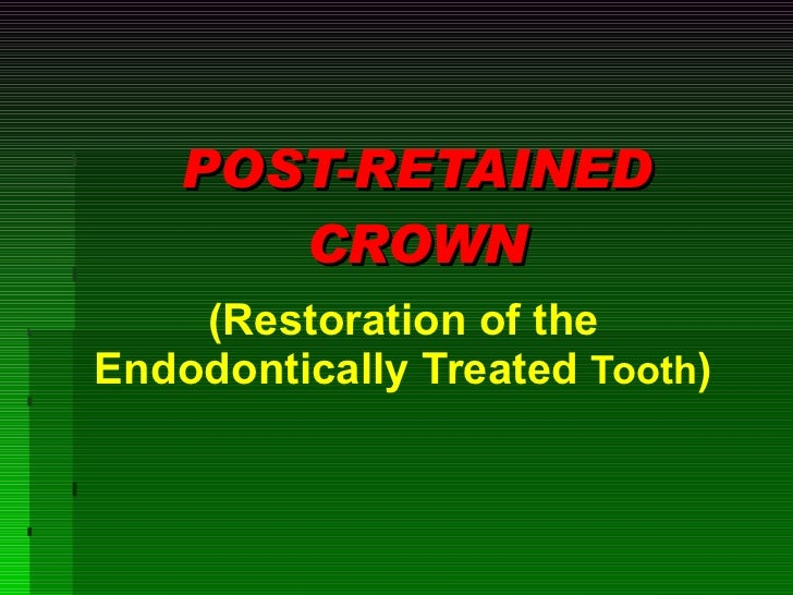 POST-RETAINED CROWN (Restoration of the Endodontically Treated  Tooth )