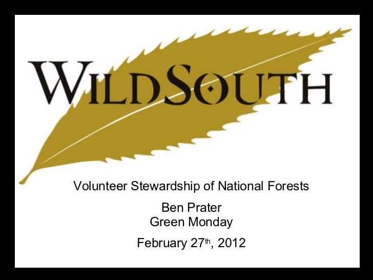 Volunteer Stewardship of National Forests Ben Prater Green Monday February 27 th , 2012