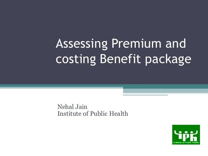 Assessing Premium andcosting Benefit packageNehal JainInstitute of Public Health