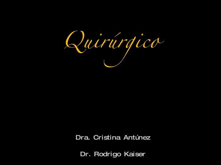 Preoperatorio Quirúrgico <ul><li>Dra. Cristina Antúnez </li></ul><ul><li>Dr. Rodrigo Kaiser </li></ul&g