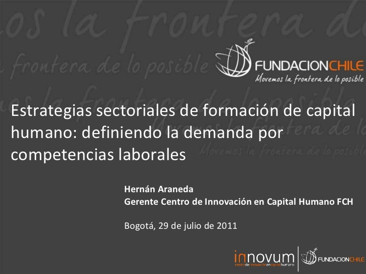 Estrategias sectoriales de formación de capital humano: definiendo la demanda por competencias laborales Hernán Araneda  G...