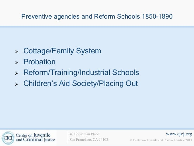Preventive agencies and Reform Schools 1850-1890   Cottage/Family System   Probation   Reform/Training/Industrial Schoo...