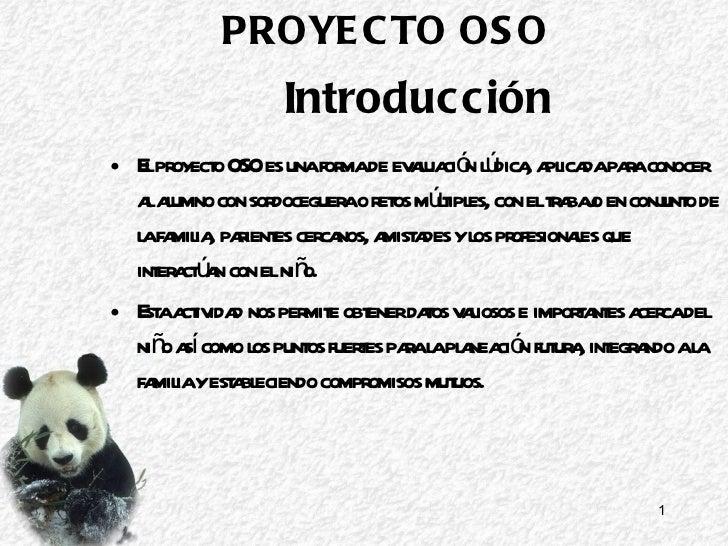 Introducción <ul><li>El proyecto OSO es una forma de evaluación lúdica, aplicada para conocer al alumno con sordoceguera o...