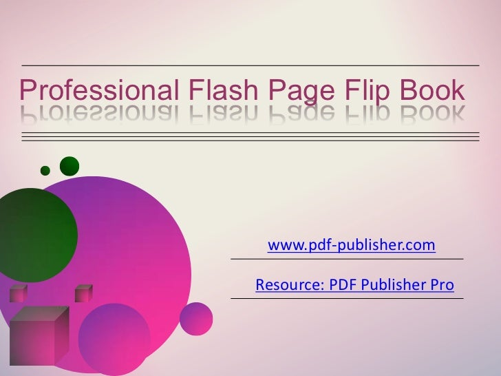 Professional Flash Page Flip Book                  www.pdf-publisher.com                 Resource: PDF Publisher Pro