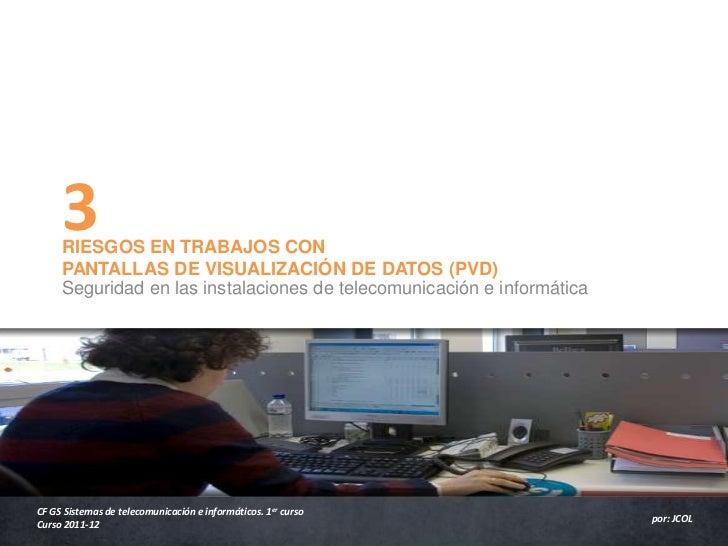 3     RIESGOS EN TRABAJOS CON     PANTALLAS DE VISUALIZACIÓN DE DATOS (PVD)     Seguridad en las instalaciones de telecomu...