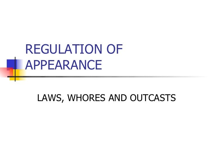REGULATION OF APPEARANCE LAWS, WHORES AND OUTCASTS