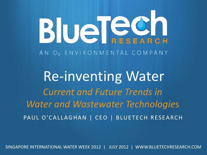 Re-inventing Water           Current and Future Trends in        Water and Wastewater Technologies       PA U L O 'C A L L...