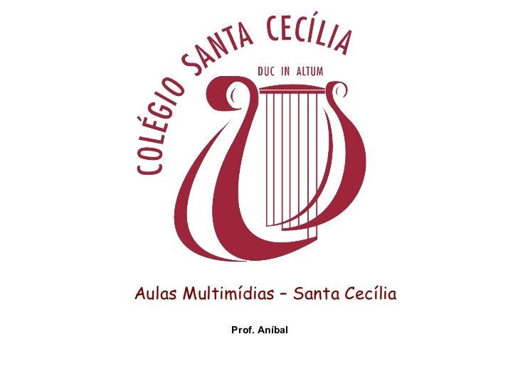 Aulas Multimídias – Santa Cecília Prof. Aníbal