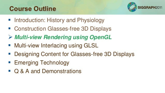  Introduction: History and Physiology  Construction Glasses-free 3D Displays  Multi-view Rendering using OpenGL  Multi...