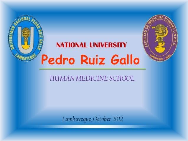 NATIONAL UNIVERSITYPedro Ruiz Gallo HUMAN MEDICINE SCHOOL    Lambayeque, October 2012