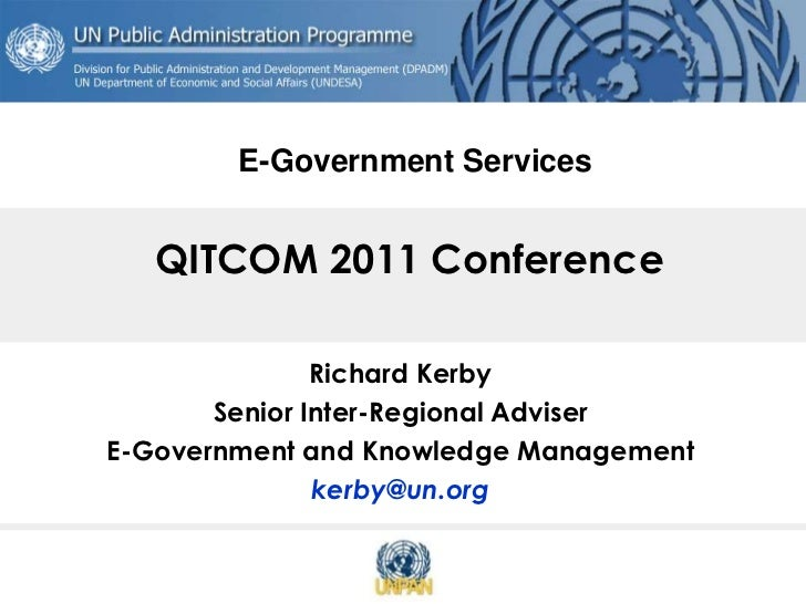 E-Government Services   QITCOM 2011 Conference               Richard Kerby       Senior Inter-Regional AdviserE-Government...