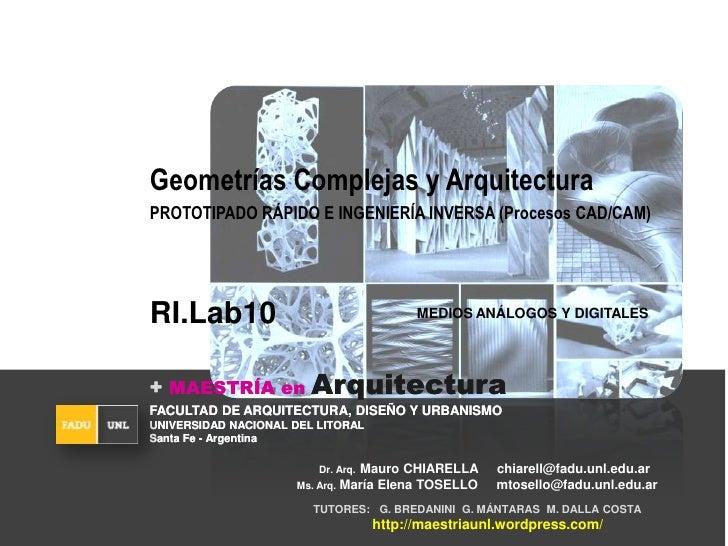Geometrías Complejas y Arquitectura<br />PROTOTIPADO RÁPIDO E INGENIERÍA INVERSA (Procesos CAD/CAM)  <br />MEDIOS ANÁLOGOS...