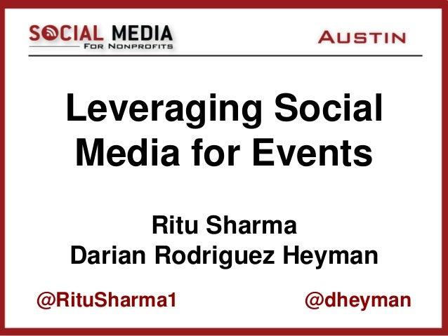 Leveraging Social  Media for Events         Ritu Sharma  Darian Rodriguez Heyman@RituSharma1       @dheyman