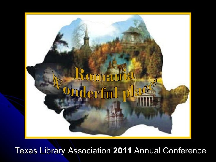 Romania Wonderful places Texas Library Association  2011  Annual Conference