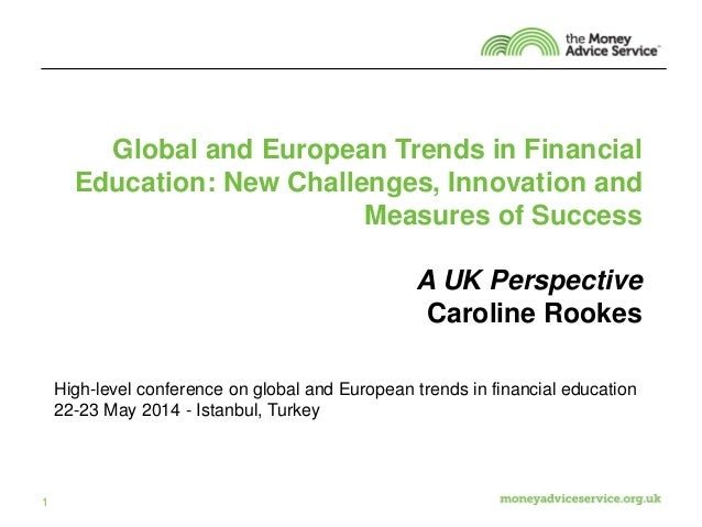 Global and European Trends in Financial Education: New Challenges, Innovation and Measures of Success A UK Perspective Car...
