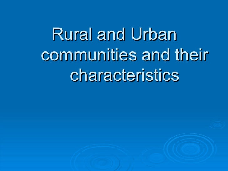 Rural and Urban communities and their characteristics