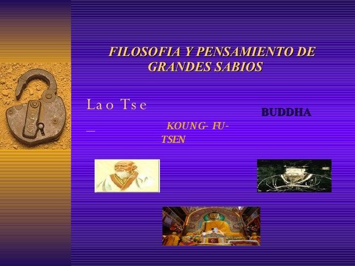 FILOSOFIA Y PENSAMIENTO DE   GRANDES SABIOS BUDDHA Lao Tse –   KOUNG- FU- TSEN