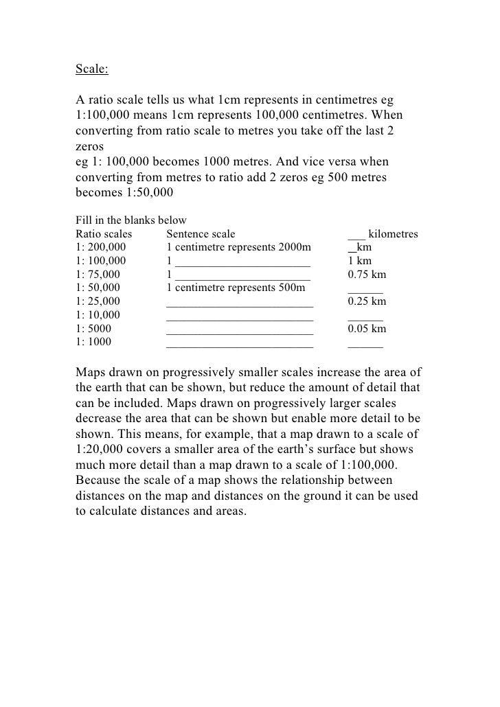 Scale:  A ratio scale tells us what 1cm represents in centimetres eg 1:100,000 means 1cm represents 100,000 centimetres. W...