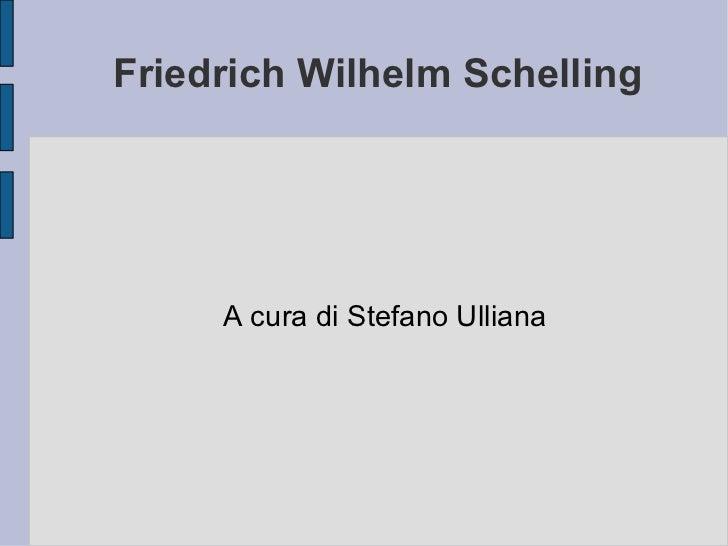 Friedrich Wilhelm Schelling A cura di Stefano Ulliana