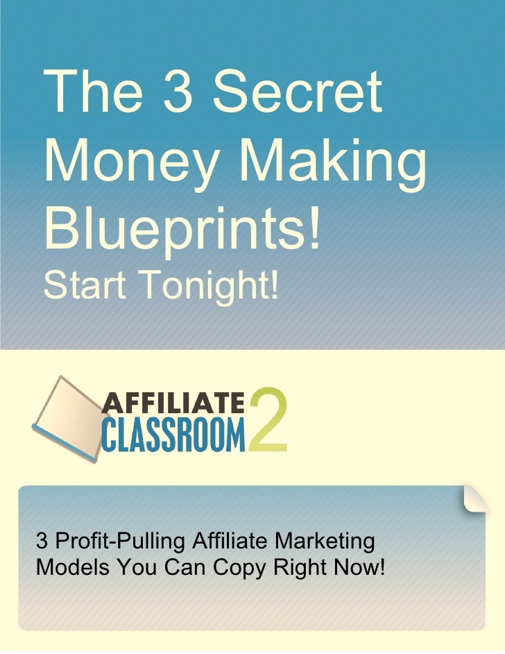 The 3 SecretMoney MakingBlueprints!Start Tonight!3 Profit-Pulling Affiliate MarketingModels You Can Copy Right Now!