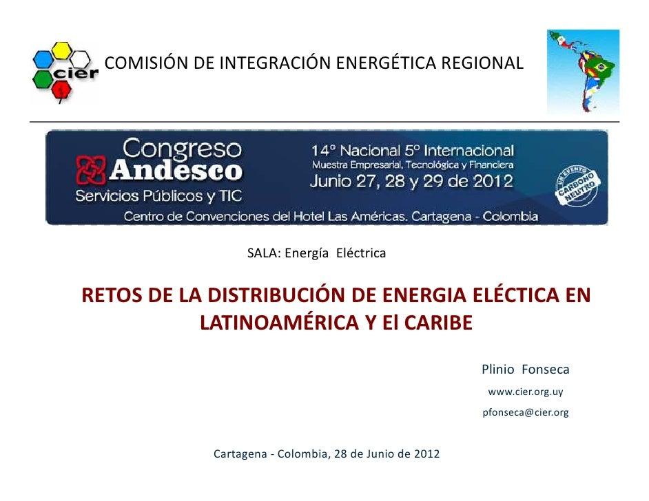 COMISIÓN DE INTEGRACIÓN ENERGÉTICA REGIONAL                   SALA: Energía EléctricaRETOS DE LA DISTRIBUCIÓN DE ENERGIA E...