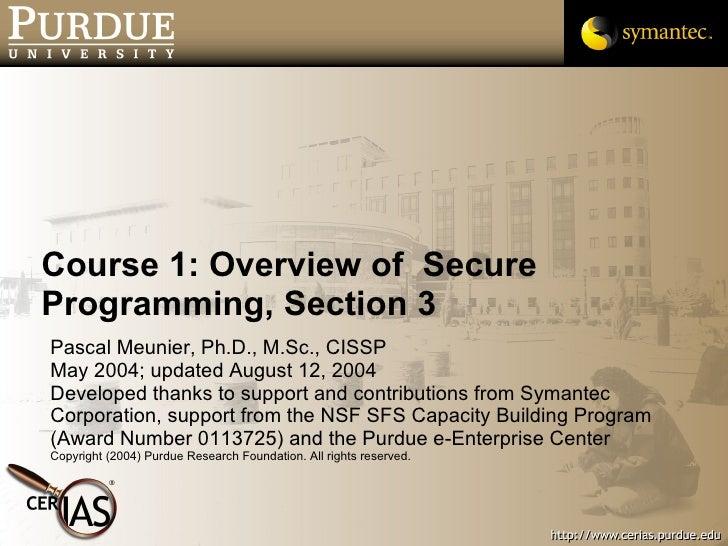 Course 1: Overview of  Secure Programming, Section 3 <ul><li>Pascal Meunier, Ph.D., M.Sc., CISSP </li></ul><ul><li>May 200...