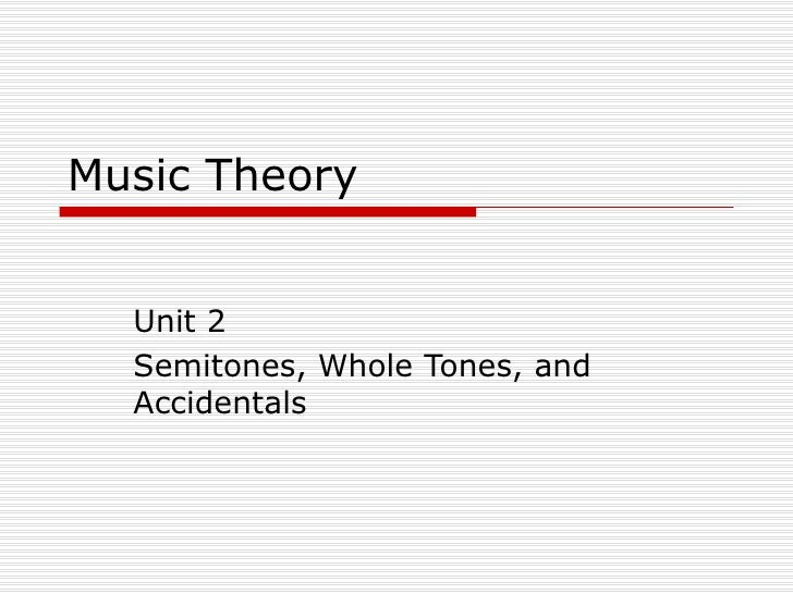 Music Theory Unit 2 Semitones, Whole Tones, and Accidentals