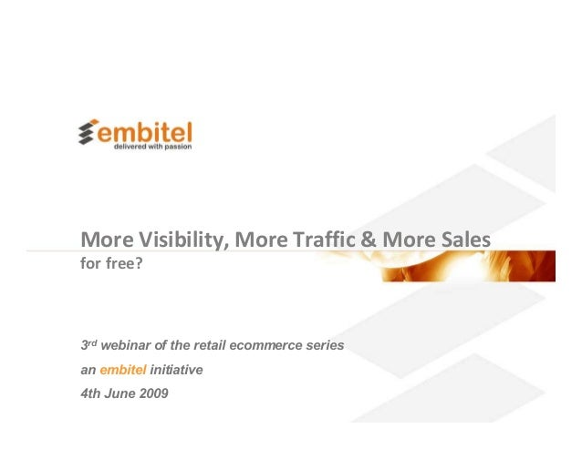 More Visibility, More Traffic & More Salesfor free?3rd webinar of the retail ecommerce seriesan embitel initiative4th June...