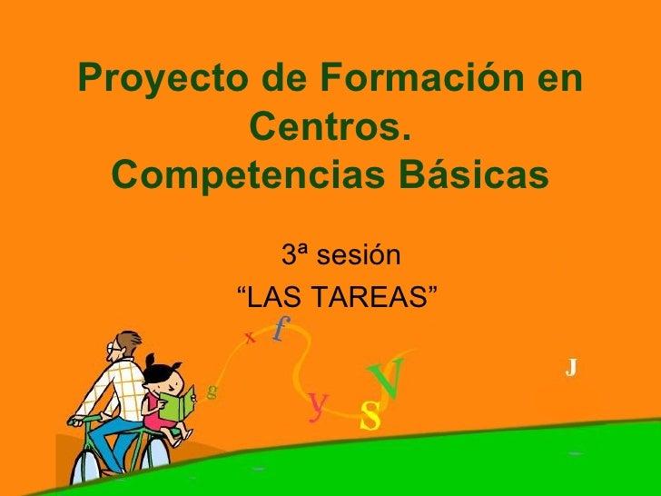 """Proyecto de Formación en Centros. Competencias Básicas 3ª sesión """"LAS TAREAS"""""""