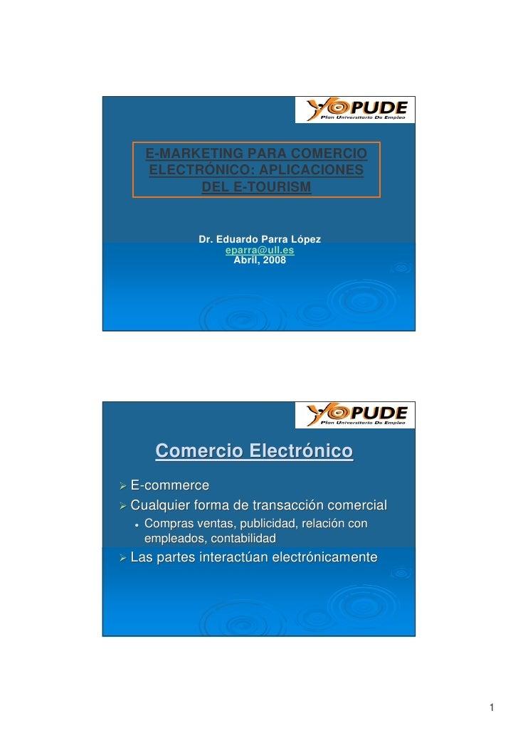 E-MARKETING PARA COMERCIO   ELECTRÓNICO: APLICACIONES         DEL E-TOURISM              Dr. Eduardo Parra López          ...