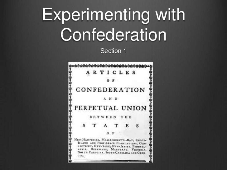 experimenting with confederation Guided reading experimenting with confederation section 1 a as you read, take notes that summarize how delegates to the continental congress.