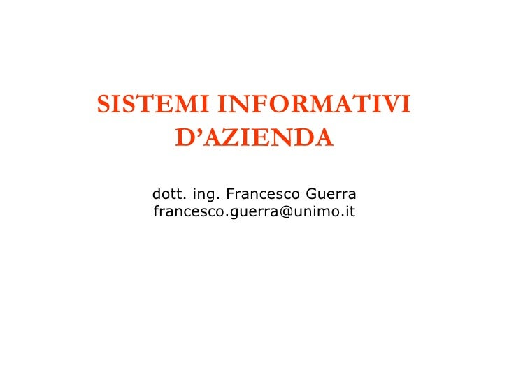 SISTEMI INFORMATIVI      D'AZIENDA    dott. ing. Francesco Guerra    francesco.guerra@unimo.it