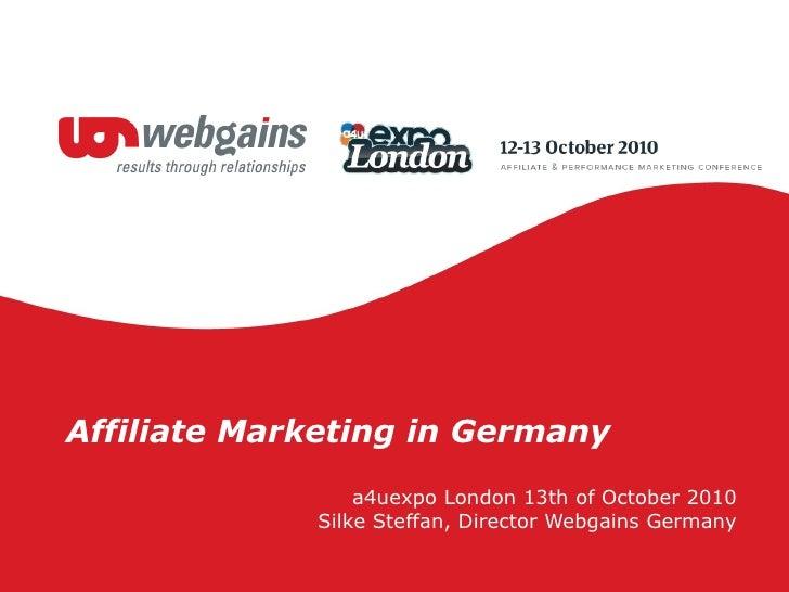 Affiliate Marketing in Germany a4uexpo London 13th of October 2010 Silke Steffan, Director Webgains Germany