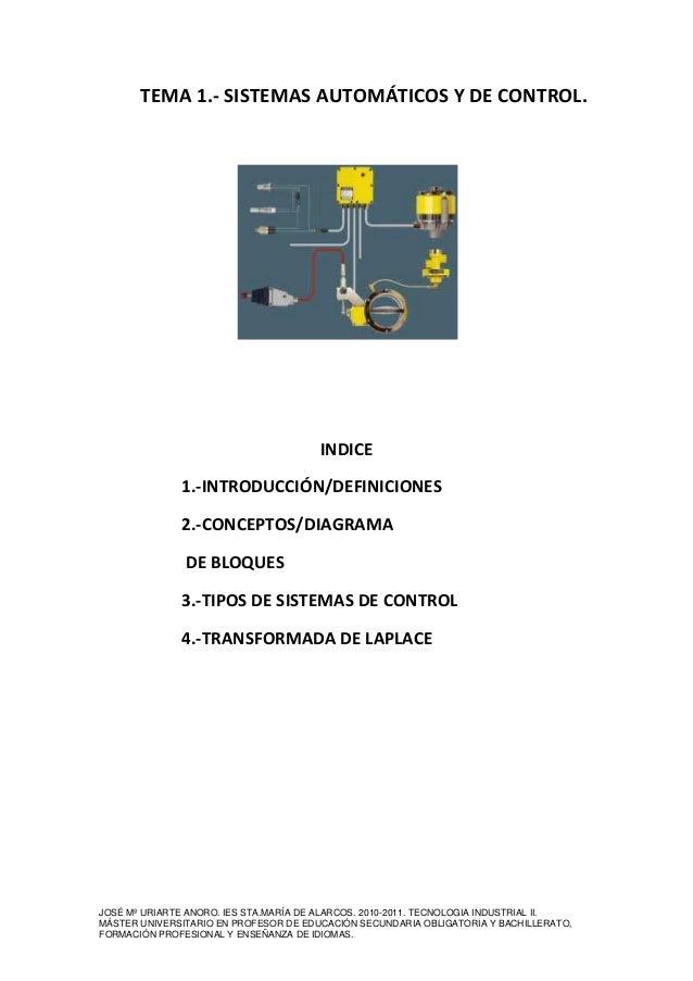 TEMA 1.- SISTEMAS AUTOMÁTICOS Y DE CONTROL.  INDICE  1.-INTRODUCCIÓN/DEFINICIONES  2.-CONCEPTOS/DIAGRAMA  DE BLOQUES  3.-T...