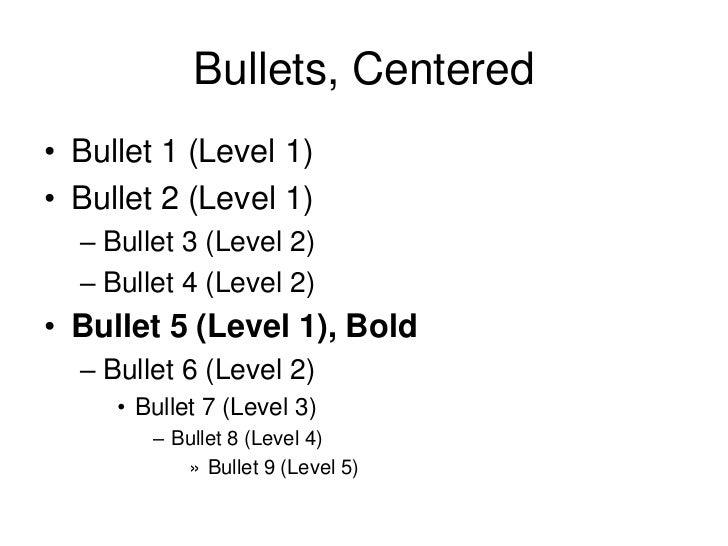 Bullets, Centered<br />Bullet 1 (Level 1)<br />Bullet 2 (Level 1)<br />Bullet 3 (Level 2)<br />Bullet 4 (Level 2)<br />Bul...