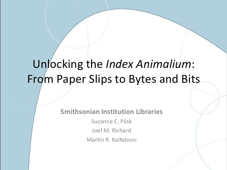 Sherborn: Pilsk, Joel Richard & Kalfatovic - Unlocking the Index Animalium: From paper slips to bytes and bits
