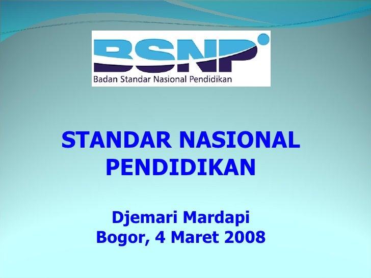 STANDAR NASIONAL PENDIDIKAN Djemari Mardapi Bogor, 4 Maret 2008
