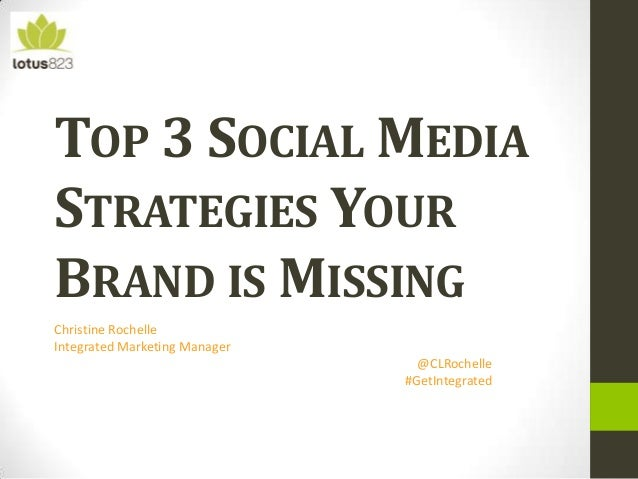 TOP 3 SOCIAL MEDIA STRATEGIES YOUR BRAND IS MISSING Christine Rochelle Integrated Marketing Manager @CLRochelle #GetIntegr...